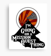 I'm Going on a Mission Quest Thing Canvas Print
