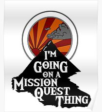 I'm Going on a Mission Quest Thing Poster