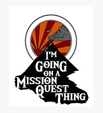 I'm Going on a Mission Quest Thing Photographic Print