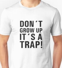 DONT GROW UP ITS A TRAP T-Shirt