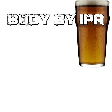 Body By IPA by Gwright313