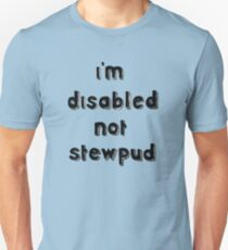i'm disabled not stewpud - Requested Design T-Shirt
