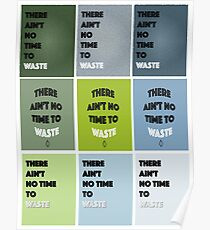 There Ain't No Time To Waste - ECO Friendly Poster