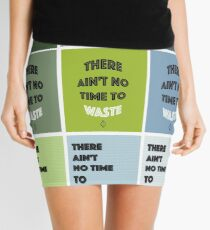 There Ain't No Time To Waste - ECO Friendly Mini Skirt