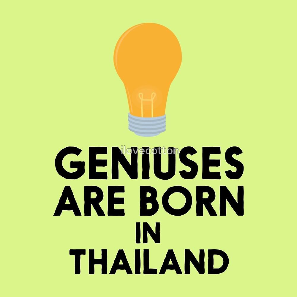 Geniuses are born in THAILAND R256x by ilovecotton