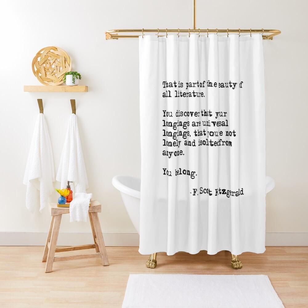 The beauty of all literature - F Scott Fitzgerald Shower Curtain