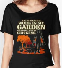 Work In My Garden And Hangout With Chickens Shirt Women's Relaxed Fit T-Shirt