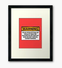 WARNING: YOUR PERCEPTION OF REALITY MAY BE DISTORTED BY RACIST AND SEXIST SOCIAL CONDITIONING Framed Print