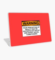 WARNING: YOUR PERCEPTION OF REALITY MAY BE DISTORTED BY RACIST AND SEXIST SOCIAL CONDITIONING Laptop Skin