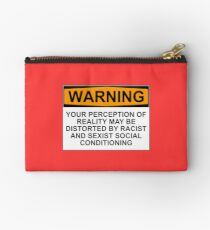 WARNING: YOUR PERCEPTION OF REALITY MAY BE DISTORTED BY RACIST AND SEXIST SOCIAL CONDITIONING Studio Pouch