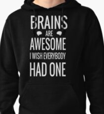 BRAINS ARE AWESOME I WISH EVERYBODY Pullover Hoodie