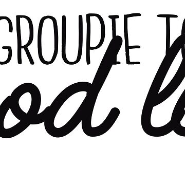 Groupie to the good life by JustBuyMyStuff