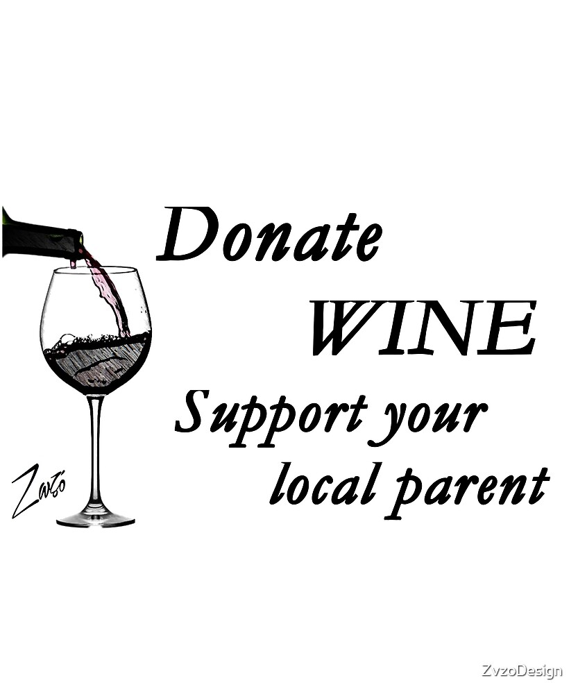 Donate Wine Support Your Local Parent by Zvzo by ZvzoDesign