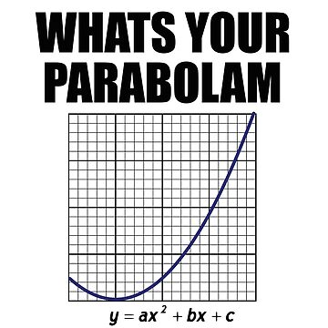 Math Funny Design - Whats Your Parabolam   by kudostees