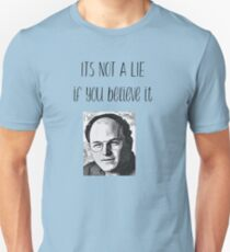 It's not a lie, if you believe it T-Shirt
