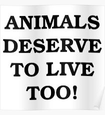 Animals Deserve to Live Too Poster
