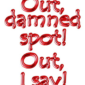 MACBETH, Shakespeare, Theater, Play, LADY MACBETH, Out, damned spot! out, I say! WHITE by TOMSREDBUBBLE