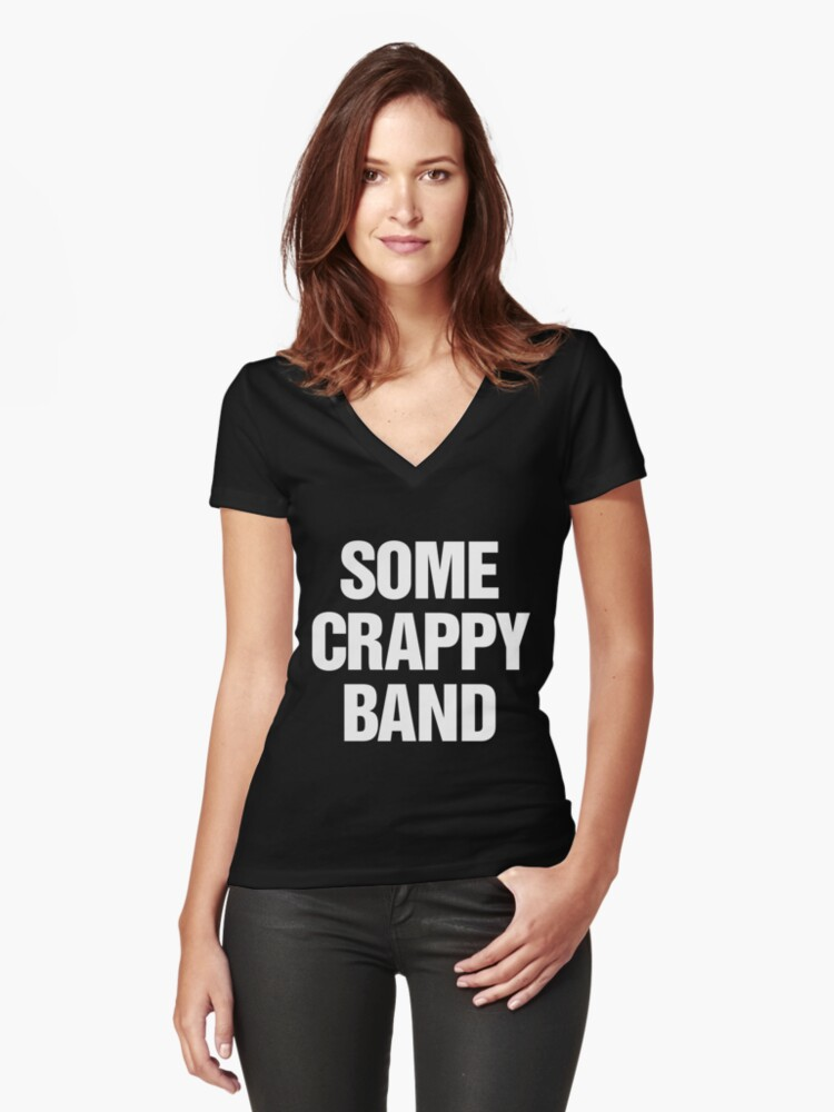 1127b861a9eb0 Some Crappy Band Women s Fitted V-Neck T-Shirt
