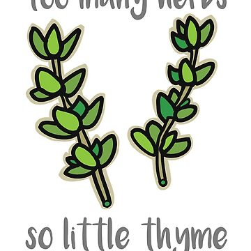 Too many herbs, so little thyme by B3DesignUK