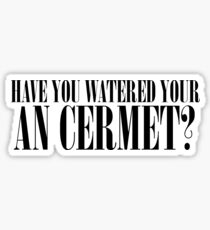 Have You Watered Your an Cermet? Sticker