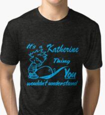 Name shirt custom design for - Katherine Tri-blend T-Shirt
