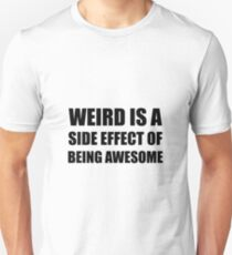 Weird Side Effect Being Awesome T-Shirt