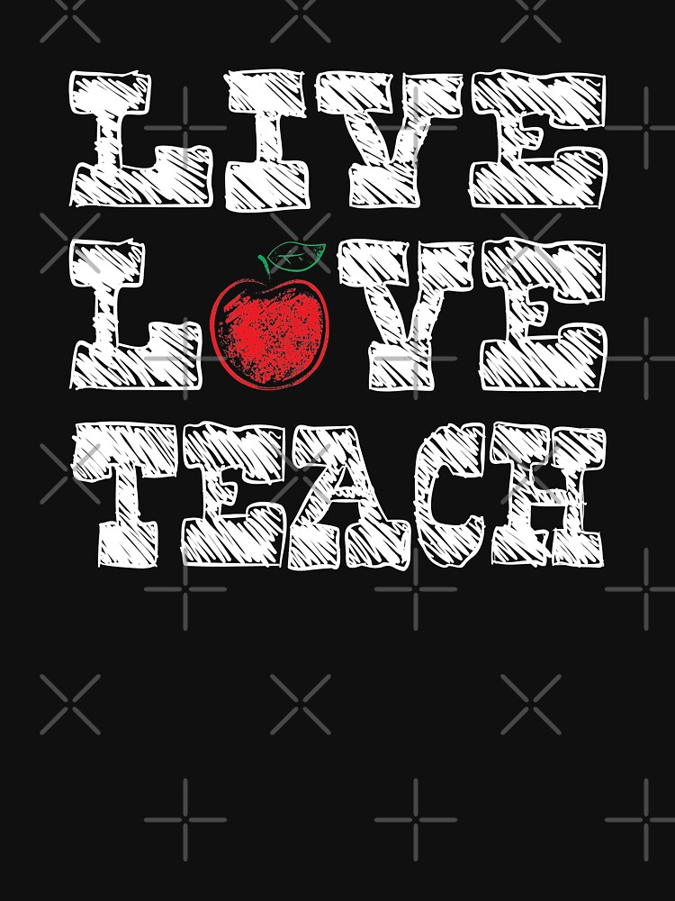 LIVE LOVE TEACH by Jandsgraphics
