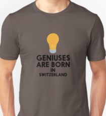 Geniuses are born in SWITZERLAND Rxs6j T-Shirt