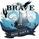 Be brave not safe... by romansart