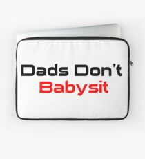 Dads Don't Babysit  Laptop Sleeve