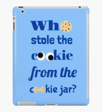 Who Stole The Cookie From The Cookie Jar? iPad Case/Skin