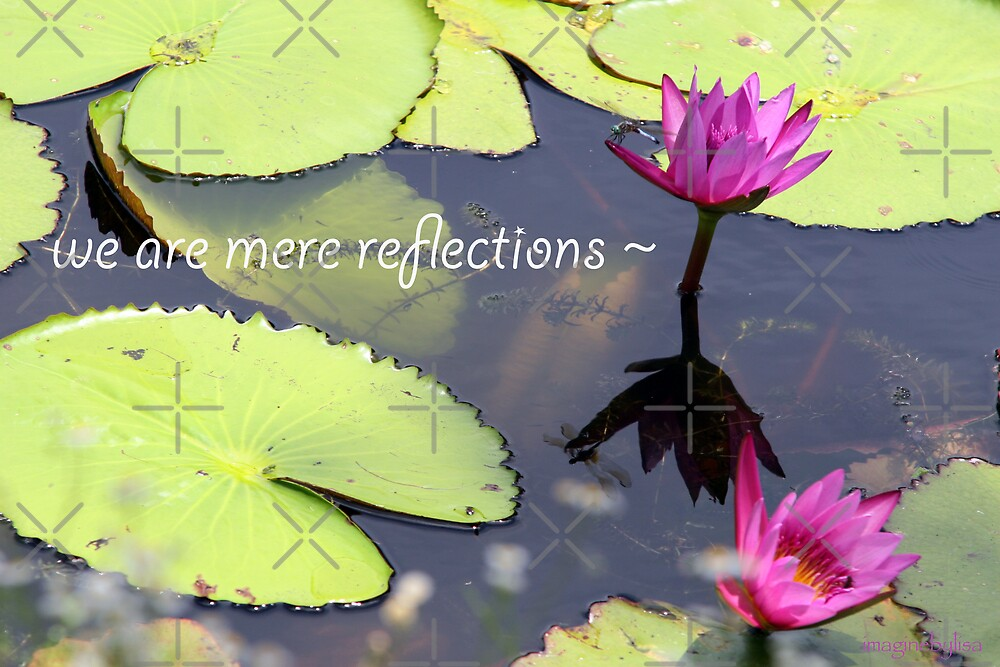 we are mere reflections ~ by Lisa Hildwine