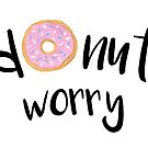 Donut Worry by julieerindesign