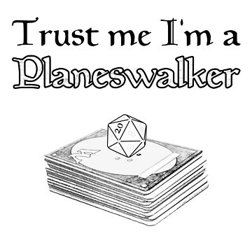 Trust Me I'm A Planeswalker by jjocoy