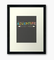 Adventure is Out There! Framed Print