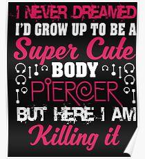 I'd Grow Up To Be A Cute Body Piercer T Shirt Poster