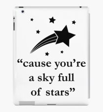 'Cause You're A Sky Full of Stars iPad Case/Skin