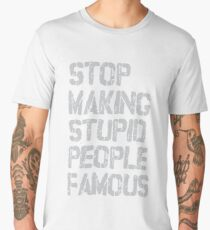 Stop Making Stupid People Famous Men's Premium T-Shirt