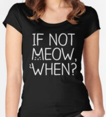 If Not MEOW, When? - White Women's Fitted Scoop T-Shirt