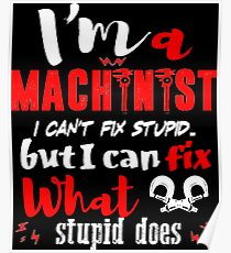 Machinist Can Fix What Stupid Does T-Shirt Poster