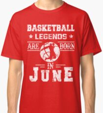 Basketball Legends Are Born In June Birthday Gift Classic T-Shirt
