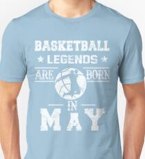 Basketball Legends Are Born In May Birthday Gift Unisex T-Shirt
