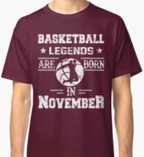 Basketball Legends Are Born In November Birthday Gift Classic T-Shirt