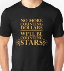 """""""No More Counting Dollars, We'll Be Counting Stars"""" Quote T-Shirt"""
