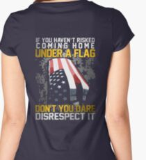Veteran Gifts - If You haven't Risked Coming Home Under A Flag ,Don't You Dare Disrecspect It Women's Fitted Scoop T-Shirt