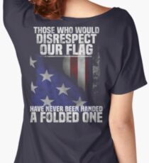 Veteran Gifts - Disrespect Our Flag Have Never Been Handed A Flolded One Women's Relaxed Fit T-Shirt
