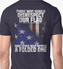 Veteran Gifts - Disrespect Our Flag Have Never Been Handed A Flolded One T-Shirt