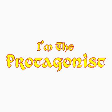 I'm The Protagonist by WanderingAuthor