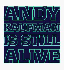Andy Kaufman is still alive Photographic Print