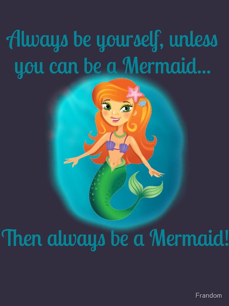 Be A Mermaid by Frandom